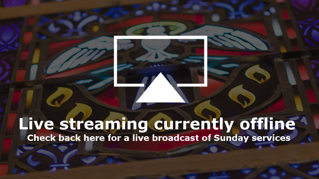 Streaming currently unavailable. Check here for live broadcast of Sunday services.